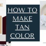 Which color makes tan or how to make the color tan?