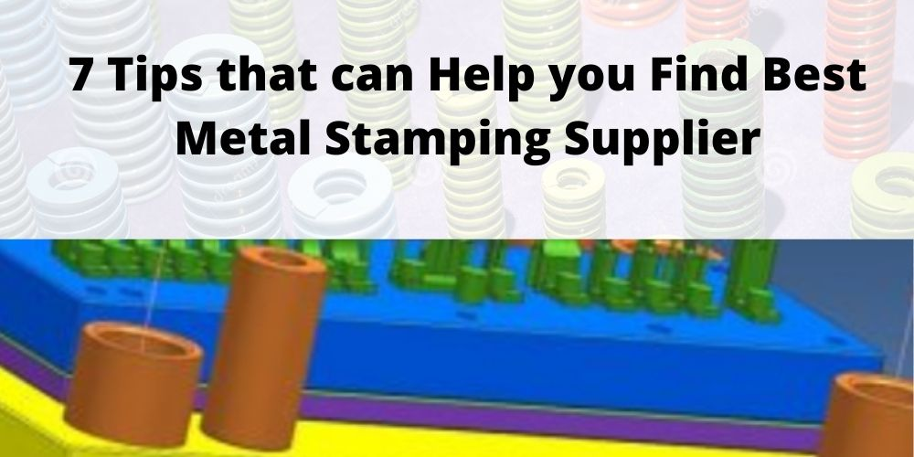 7 Tips That Can Help You Find Best Metal Stamping Supplier
