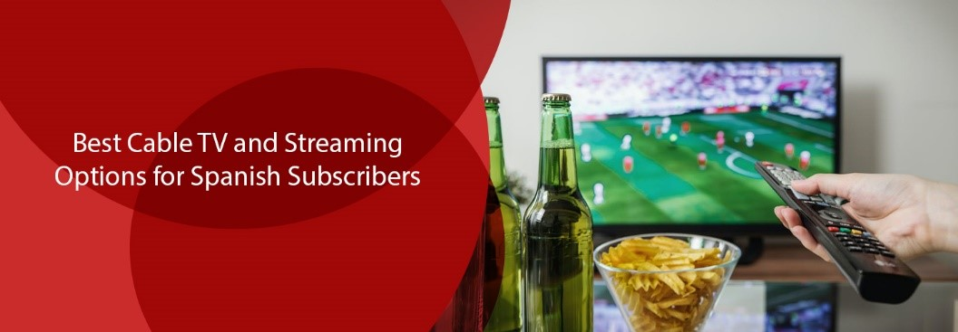 Best Cable TV and Streaming Options for Spanish Subscribers